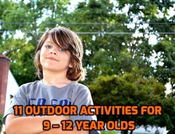 11 Outdoor Activities For 9 10 11 And 12 Year Olds